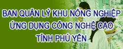 BAN QUẢN LÝ KHU NÔNG NGHIỆP ỨNG DỤNG CÔNG NGHỆ CAO PHÚ YÊN
